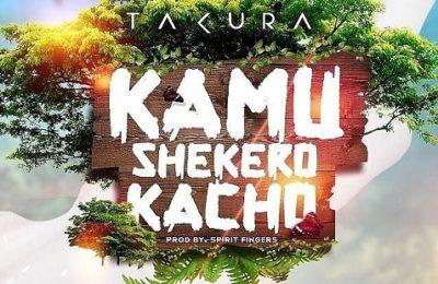 Check Out Takura's 'Kamu Shekero Kacho'